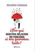 Por que Nuestra Relacion no Funciona si nos Queremos Tanto? - Ricardo Cariaga - Planeta
