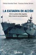 La Escuadra en Acción. 1978: El Conflicto Chile-Argentina Visto a Través de sus Protagonistas (Spanish Edition) - Francisco Bulnes,Patricia Arancibia Clavel - Editorial Catalonia