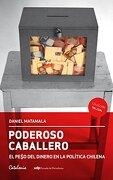 Poderoso Caballero el Peso del Dinero en la Politica Chilena - Daniel Matamala - Catalonia