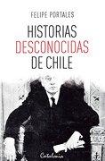 Historias Desconocidas de Chile - Felipe Portales - Catalonia