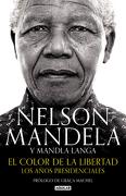 El ColorDeLaLibertad. Los Años Presidenciables. Nelson Mandela - Nelson Mandela - Aguilar