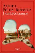Hombres buenos - Arturo Pérez-Reverte - Alfaguara