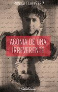 Agonía de una Irreverente - MONICA ECHEVERRIA - Catalonia