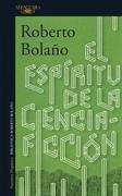 El Espiritu de la Ciencia Ficcion - Roberto Bolano - Alfaguara
