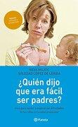 ¿Quién Dijo Que Era Fácil Ser Padres? - Neva Milicic, Soledad López de Lérida - Planeta