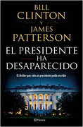 El Presidente Ha Desaparecido - Bill Clinton, James Patterson - Planeta