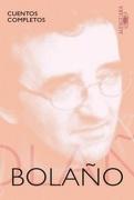 Cuentos Completos Roberto Bolaño - Roberto Bolaño - Alfaguara