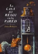 La Casa Del Reloj En La Pared (libro en español) - John Bellairs - Alfaguara Juvenil