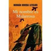Mi Nombre es Malarrosa - Hernan Rivera Letelier - Punto De Lectura
