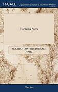 Harmonia Sacra: With a Through-Bass for the Theorbo-Lute, Bass-Viol, Harpsichord, or Organ. Composed by the Best Masters of the Last and Present Age. ... Edition Very Much Enlarg'd and Corrected; ... (libro en Inglés)