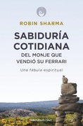 Sabiduria Cotidiana del Monje que Vendio - Robin S Sharma - Grijalbo