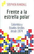 Frente a la Estrella Polar. Colombia y Estados Unidos Desde 1974 - Stephen James Randall - Taurus