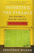 Inverting the Pyramid: The History of Soccer Tactics (libro en Inglés) - Jonathan Wilson - Nation Books