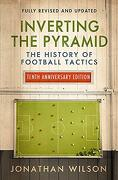 Inverting the Pyramid: The History of Football Tactics (Paperback) (libro en Inglés)