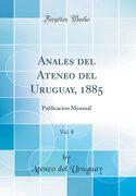 Anales del Ateneo del Uruguay, 1885, Vol. 8: Publicacion Mensual