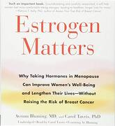 Estrogen Matters: Why Taking Hormones in Menopause can Improve Women's Well-Being and Lengthen Their Lives -- Without Raising the Risk of Breast Cancer (libro en Inglés)