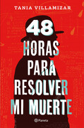 48 Horas Para Resolver mi Muerte - Tania Villamizar - Editorial Planeta