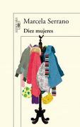 Diez Mujeres - Marcela Serrano - Alfaguara