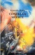 Contra la Muerte - Gonzalo Rojas - Universitaria