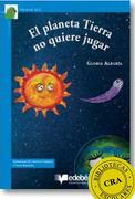 El Planeta Tierra no Quiere Jugar - Gloria Alegria Ramirez - Edebe