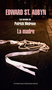 La Madre (Las Novelas de Patrick Melrose 2) (Literatura Random House) - Edward St Aubyn - Literatura Random House