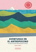 Aventuras en el Antropoceno. Un Viaje al Corazon del Planeta que Cream - Gaia Vince - Ocho Libros Editores