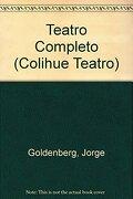 Teatro Completo (Colihue Teatro) - Jorge Goldenberg - Ediciones Del Pensamiento Nacional