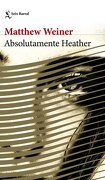Absolutamente Heather - MATTHEW WEINER - SEIX BARRAL