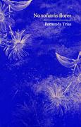 No Soñaras Flores - Fernanda Trias - Montacerdos Ediciones