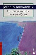 Instrucciones Para Vivir en México - Ibargüengoitia Jorge - Booket
