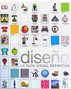 Diseño. La Guia Visual Definitiva - Dorling Kindersley - Dorling Kindersley
