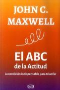 El abc de la Actitud - John C. Maxwell - Vergara Y Riba Editoras