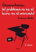 Universitarios, el Problema no es el Lucro es el Mercado - Patricio Meller - Editorial Uqbar