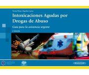 Intoxicaciones Agudas por Drogas de Abuso: Guía Para Asistencia Urgente - Antonio Torres Pérez - Editorial Médica Panamericana S.A.