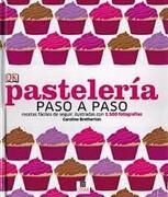 Pasteleria Paso a Paso Recetas Faciles de Seguir Ilustradas con 1500 Fotografias - Varios - Editorial Granica