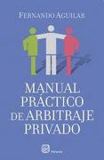Manual Practico de Arbitraje Privado - Aguilar Fernand - Heliasta