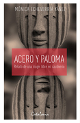 Acero y Paloma. Relato de una Mujer Libre en Cautiverio - Monica Echeverria Yañez - Catalonia