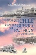 Por qué Chile Ganó la Guerra del Pacífico? Una Aproximación - Rafael Mellafe - Legatum