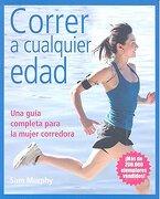 Correr a Cualquier Edad: Una Guía Completa Para la Mujer Corredora - Sam Murphy - Omega