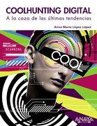 Coolhunting Digital. A la Caza de las Últimas Tendencias - Anna María López López - Anaya Multimedia