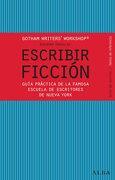 Escribir Ficción: Guía Práctica de la Famosa Escuela de Escritores de Nueva York - Gotham Workshop - Alba Editorial