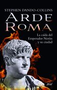 Arde Roma: La Caída del Emperador Nerón y su Ciudad - Stephen Dando-Collins - Editorial Ariel