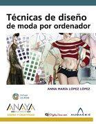 Técnicas de Diseño de Moda por Ordenador (Diseño y Creatividad) - Anna María López López - Anaya Multimedia