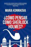 Cómo Pensar Como Sherlock Holmes? - Maria Konnikova - Paidos