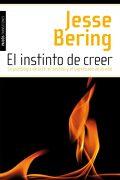 El Instinto de Creer: La Psicología de la fe, el Destino y el Significado de la Vida - Jesse Bering - Ediciones Paidós