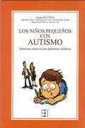 Los Niños Pequeños con Autismo - Juan Martos Pérez,María Llorente Comí,Ana González Navarro - Ciencias De La Educación Preescolar Y Especial