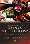 El Libro Completo de Inciensos, Aceites e Infusiones: Recetario Mágico - Scott Cunningham - Arkano Books