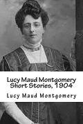 Lucy Maud Montgomery Short Stories, 1904 (libro en inglés)