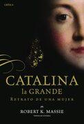 Catalina la Grande: Retrato de una Mujer - Robert K. Massie - Editorial Crítica
