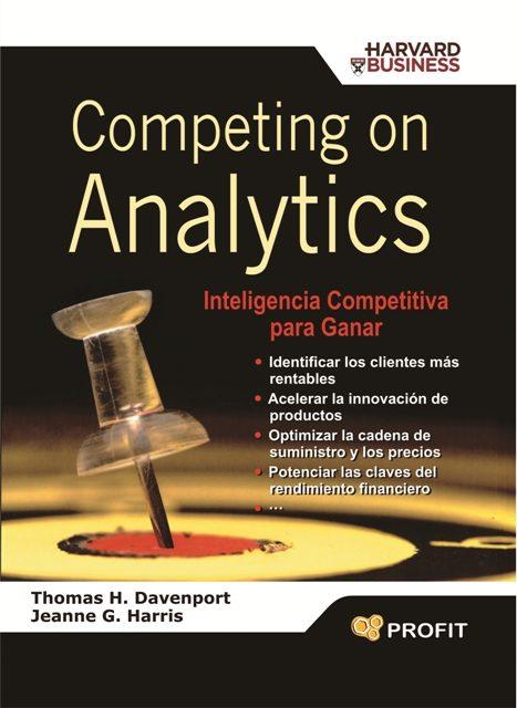 Competing on analytics: inteligencia competitiva para ganar; thomas h. davenport